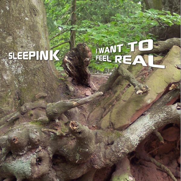 sleepink - i want to feel real
