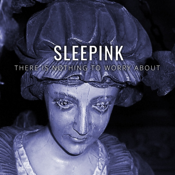 sleepink - there is nothing to worry about
